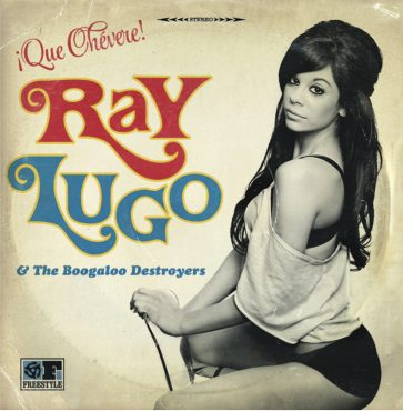 Ray Lugo & The Boogaloo Destroyers Que Chevere Album Cover Artwork