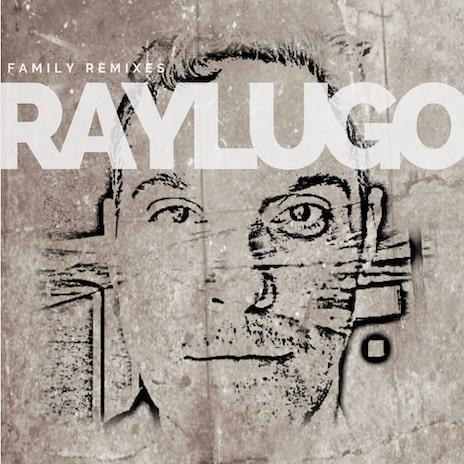 "Cover artwork of musician ray Lugo's Third Studio Album entitled ""Family Remixes"""